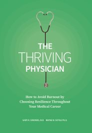 The Thriving Physician: How to Avoid Burnout by Choosing Resilience Throughout Your Medical Career